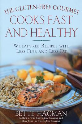 The Gluten-Free Gourmet Cooks Fast and Healthy: Wheat-Free Recipes with Less Fuss and Less Fat - Hagman, Bette, and Murray, Joseph A (Foreword by)