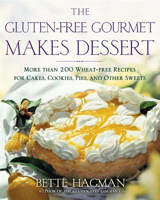 The Gluten-Free Gourmet Makes Dessert: More Than 200 Wheat-Free Recipes for Cakes, Cookies, Pies and Other Sweets - Hagman, Bette
