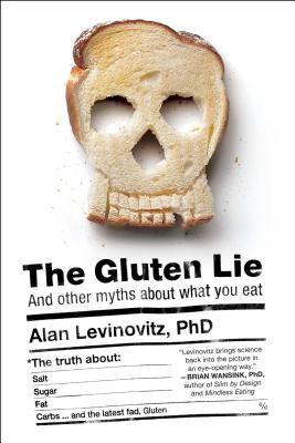 The Gluten Lie: And Other Myths about What You Eat - Levinovitz, Alan