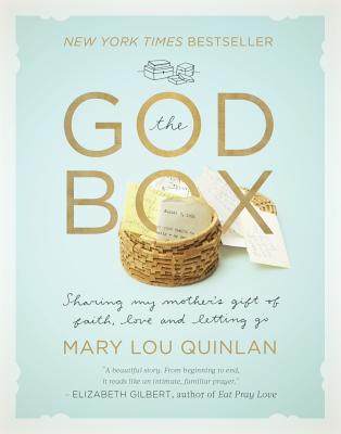 The God Box: Sharing My Mother's Gift of Faith, Love and Letting Go - Quinlan, Mary Lou