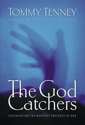 The God Catchers: Experiencing the Manifest Presence of God - Tenney, Tommy