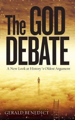 The God Debate: A New Look at History's Oldest Argument - Benedict, Gerald