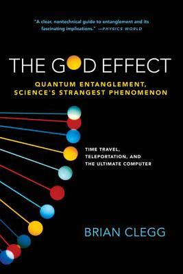 The God Effect: Quantum Entanglement, Science's Strangest Phenomenon - Clegg, Brian
