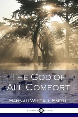 The God of All Comfort - Smith, Hannah Whitall