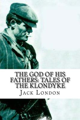The God of His Fathers: Tales of the Klondyke - London, Jack