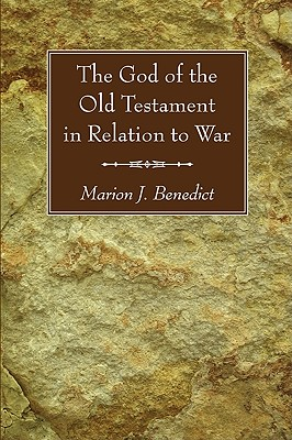 The God of the Old Testament in Relation to War - Benedict, Marion J