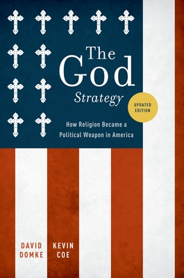The God Strategy: How Religion Became a Political Weapon in America - Domke, David