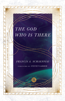 The God Who Is There - Schaeffer, Francis A, and Sire, James W (Foreword by), and Garber, Steven (Foreword by)