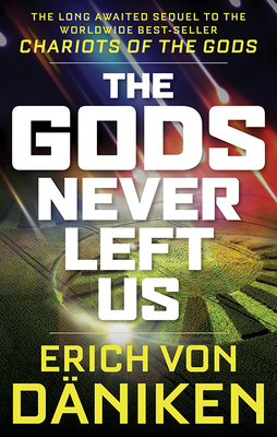 The Gods Never Left Us: The Long Awaited Sequel to the Worldwide Best-Seller Chariots of the Gods - Von Daniken, Erich