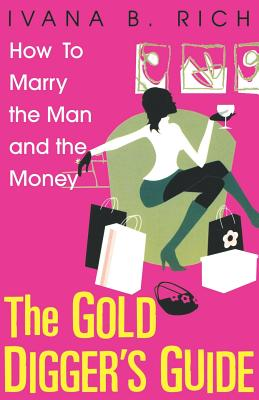 The Gold Digger's Guide: How to Marry the Man and the Money - Rich, Ivana