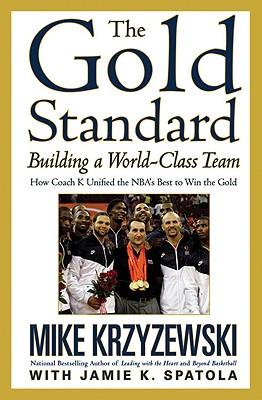The Gold Standard: Building a World-Class Team - Krzyzewski, Mike, and Spatola, Jamie K