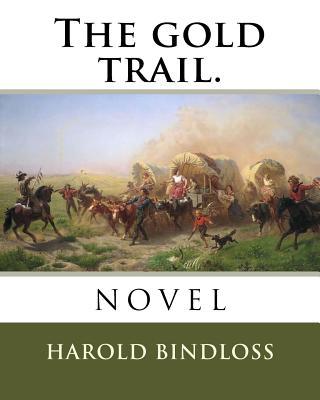 The Gold Trail. - Bindloss, Harold