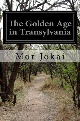 The Golden Age in Transylvania - Jokai, Mor, and Waite, S L Waite and a V (Translated by)