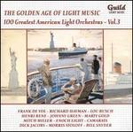 The Golden Age of Light Music: 100 Greatest American Light Orchestras, Vol. 3