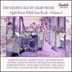 The Golden Age of Light Music: Light Music While You Work, Vol. 2