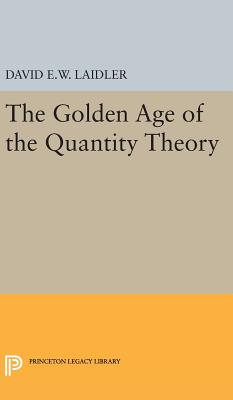 The Golden Age of the Quantity Theory - Laidler, David E W