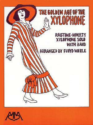 The Golden Age of the Xylophone: Ragtime-Novelty Xylophone Solo with Band - Werle, Floyd E