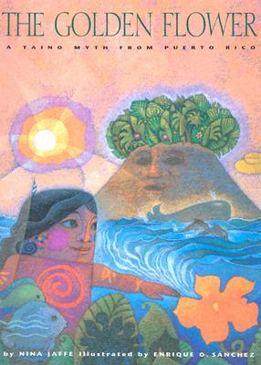 The Golden Flower: A Taino Myth from Puerto Rico - Jaffe, Nina