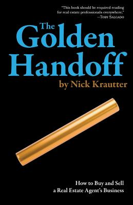 The Golden Handoff: How to Buy and Sell a Real Estate Agent's Business - Krautter, Nick