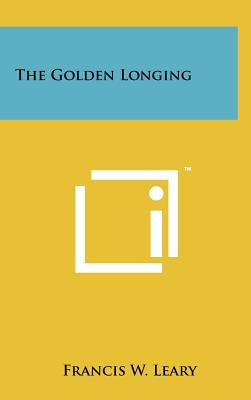 The Golden Longing - Leary, Francis W