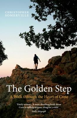 The Golden Step: A Walk Through the Heart of Crete - Somerville, Christopher