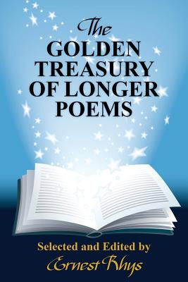 The Golden Treasury of Longer Poems - Rhys, Ernest (Editor)