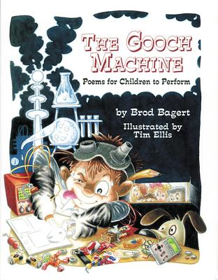 The Gooch Machine: Poems for Children to Perform - Bagert, Brod
