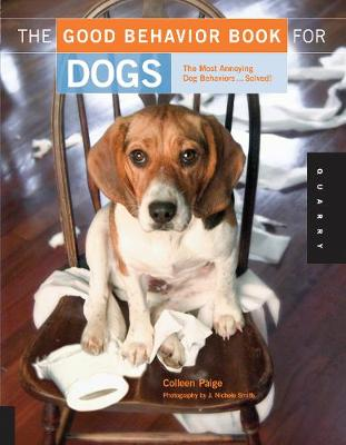 The Good Behavior Book for Dogs: The Most Annoying Dog Behaviors... Solved! - Paige, Colleen, and Smith, J Nichole (Photographer)