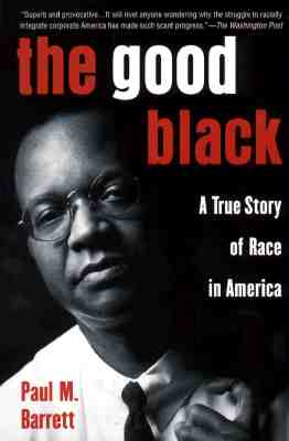 The Good Black: A True Story of Race in America - Barrett, Paul M, Dr.