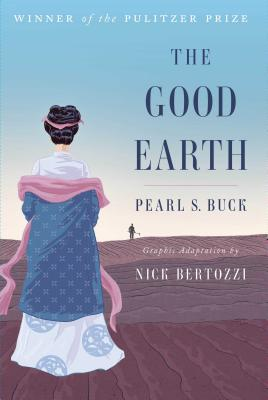 The Good Earth - Buck, Pearl S, and Bertozzi, Nick (Adapted by)