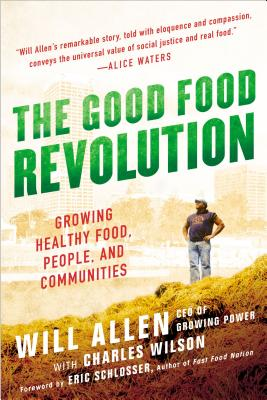 The Good Food Revolution: Growing Healthy Food, People, and Communities - Allen, Will