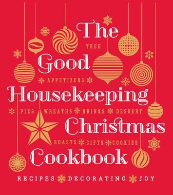 The Good Housekeeping Christmas Cookbook: Recipes * Decorating * Joy - Good Housekeeping (Editor), and Westmoreland, Susan