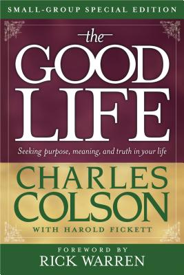 The Good Life Small-Group Special Edition - Colson, Charles W, and Fickett, Harold, and Colson, Charles