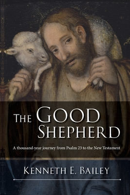 The Good Shepherd: A Thousand-Year Journey From Psalm 23 To The New Testament - Bailey, Kenneth