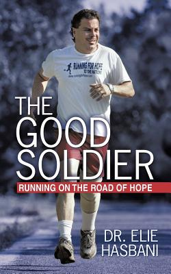 The Good Soldier: Running on the Road of Hope - Hasbani, Elie, Dr., and Hasbani, Dr Elie