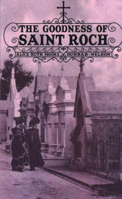 The Goodness of Saint Roch - Dunbar-Nelson, Alice Ruth Moore, and Murray, Tim (Afterword by)