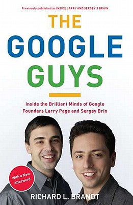 The Google Guys: Inside the Brilliant Minds of Google Founders Larry Page and Sergey Brin - Brandt, Richard L