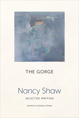 The Gorge: Selected Writing - Shaw, Nancy