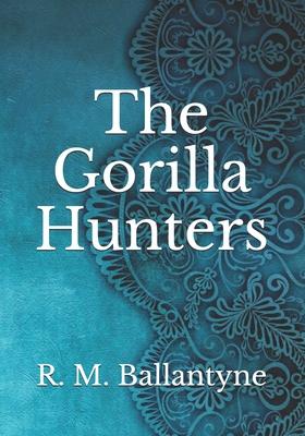 The Gorilla Hunters - Ballantyne, Robert Michael