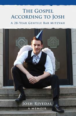 The Gospel According to Josh: A 28-Year Gentile Bar Mitzvah - Rivedal, Josh