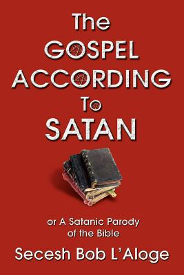 The Gospel According to Satan: Or a Satanic Parody of the Bible - L'Aloge, Secesh Bob