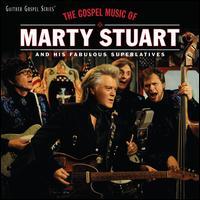 The Gospel Music of Marty Stuart  - Marty Stuart & His Fabulous Superlatives