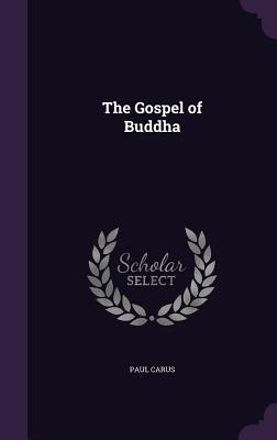 The Gospel of Buddha - Carus, Paul, PH.D.