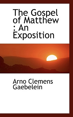 The Gospel of Matthew: An Exposition - Gaebelein, Arno Clemens