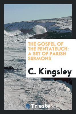 The Gospel of the Pentateuch: A Set of Parish Sermons - Kingsley, C