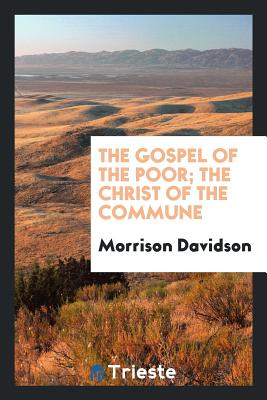 The Gospel of the Poor; The Christ of the Commune - Davidson, Morrison