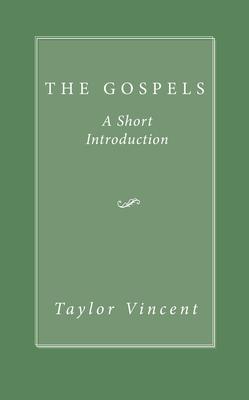 The Gospels: A Short Introduction - Taylor, Vincent