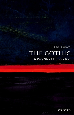 The Gothic: A Very Short Introduction - Groom, Nick
