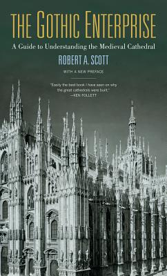 The Gothic Enterprise: A Guide to Understanding the Medieval Cathedral - Scott, Robert A