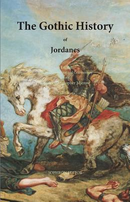 The Gothic History of Jordanes - Jordanes, and Mierow, Charles Christopher (Commentaries by), and Lauren, Giles (Editor)